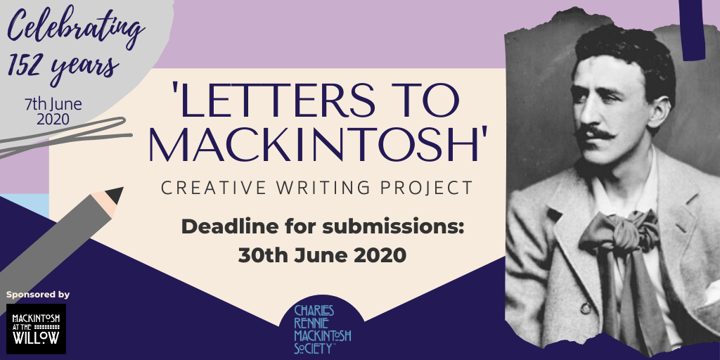 Purple, Grey and off white Banner Image showing a photograph of Charles Rennie Mackintosh, with text saying 'Letters To Mackintosh, Creative Writing Project, Deadline for Submissions 30th June 2020., and 'celebrating 152 years, 7th June 2020.